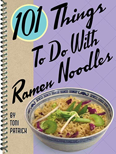 101 Things To Do With Ramen Noodles by Toni Patrick