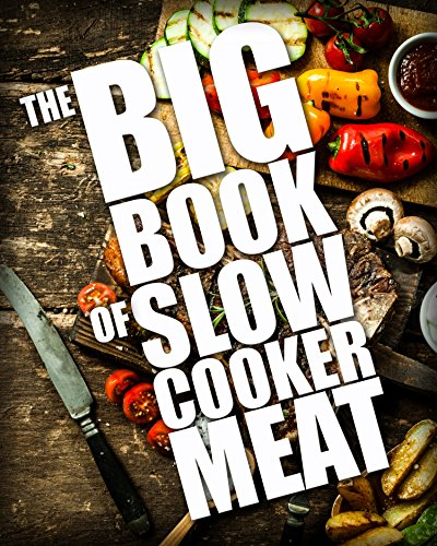 The BIG BOOK of Slow Cooker Meat (Crock Pot Recipes, Chicken Recipes, Beef Recipes 1) by Martha Williams
