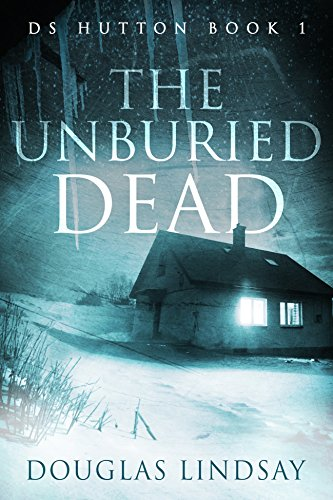 The Unburied Dead: DS Hutton Book 1 by Douglas Lindsay
