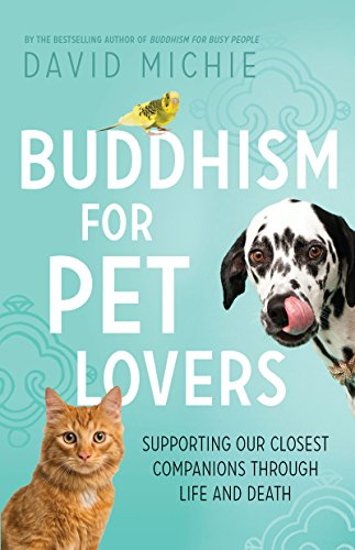 Buddhism for Pet Lovers: Supporting our closest companions through life and death by David Michie