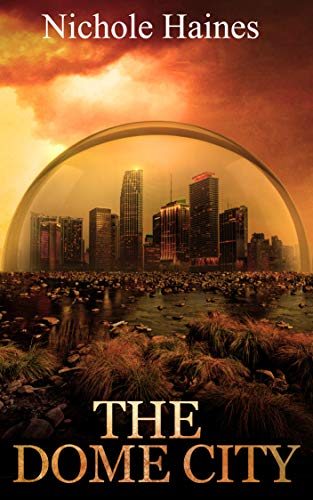 The Dome City by Nichole Haines