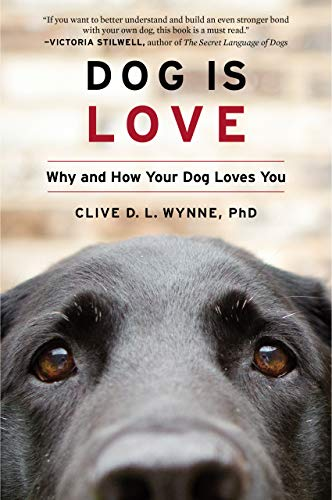Dog Is Love: Why and How Your Dog Loves You by Clive D. L. Wynne