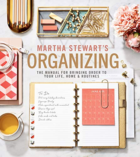 Martha Stewart's Organizing: The Manual for Bringing Order to Your Life, Home & Routines by Martha Stewart