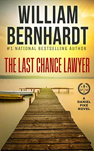 The Last Chance Lawyer (Daniel Pike Legal Thriller Series Book 1) by William Bernhardt