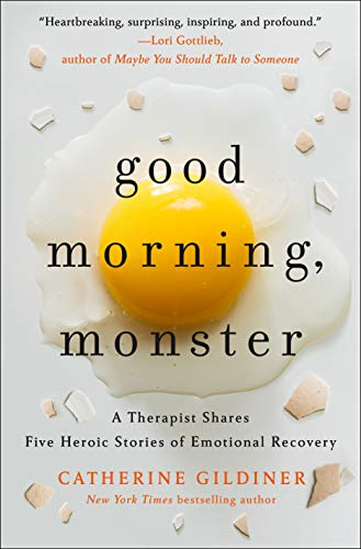 Good Morning, Monster: A Therapist Shares Five Heroic Stories of Emotional Recovery by Catherine Gildiner