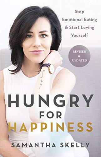 Hungry for Happiness, Revised and Updated: Stop Emotional Eating & Start Loving Yourself by Samantha Skelly