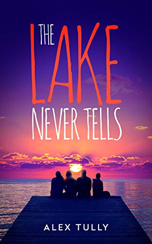 The Lake Never Tells by Alex Tully