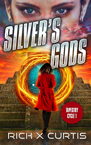 Silver's Gods: Tapestry Cycle Book 1 by Rich X Curtis