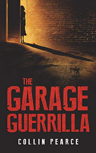 The Garage Guerrilla by Collin Pearce