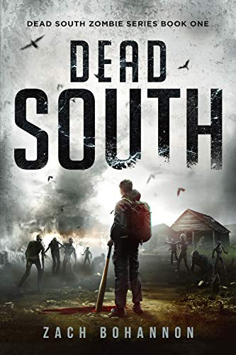 Dead South: A Post-Apocalyptic Zombie Thriller (Dead South Book 1) by Zach Bohannon
