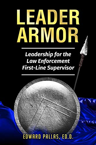 Leader Armor: Leadership for the Law Enforcement First-line Supervisor by Edward  Pallas
