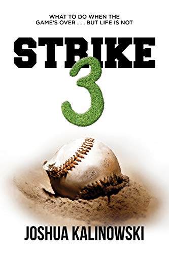 Strike 3: What To Do When The Game's Over But Life Is Not by Joshua  Kalinowski