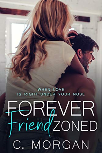 Forever Friend Zoned by C. Morgan