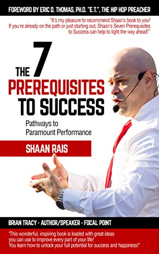 The 7 Prerequisites to Success: Pathways to Paramount Performance by Shaan Rais