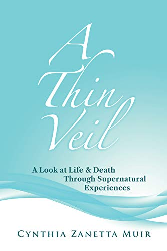 A Thin Veil: A Look at Life & Death Through Supernatural Experiences by Cynthia  Muir