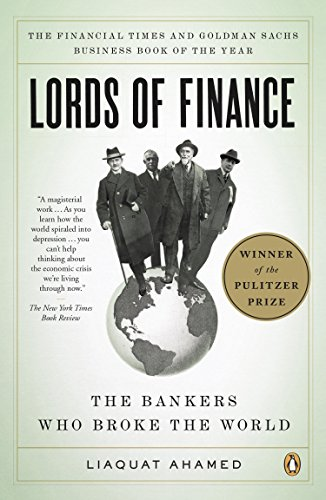Lords of Finance: The Bankers Who Broke the World by Liaquat Ahamed