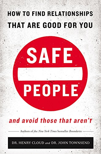 Safe People: How to Find Relationships That Are Good for You and Avoid Those That Aren't by Henry Cloud