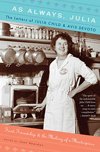 As Always, Julia: The Letters of Julia Child & Avis DeVoto by Joan Reardon