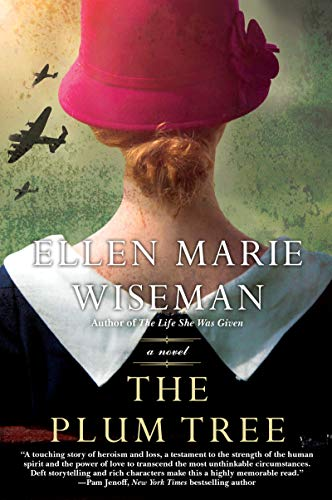 The Plum Tree: An Emotional and Heartbreaking Novel of WW2 Germany and the Holocaust by Ellen Marie Wiseman
