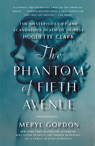 The Phantom of Fifth Avenue: The Mysterious Life and Scandalous Death of Heiress Huguette Clark by Meryl Gordon