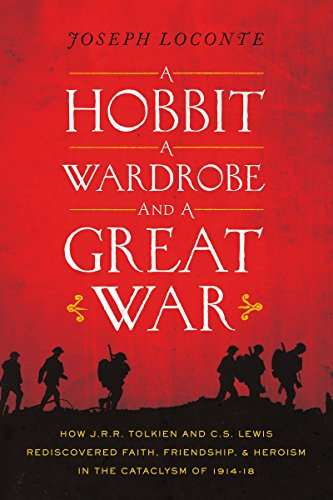 A Hobbit, a Wardrobe, and a Great War: How J.R.R. Tolkien and C.S. Lewis Rediscovered Faith, Friendship, and Heroism in the Cataclysm of 1914-18 by Joseph Loconte