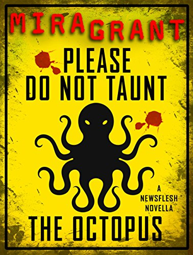 Please Do Not Taunt the Octopus: A Newsflesh Novella by Mira Grant