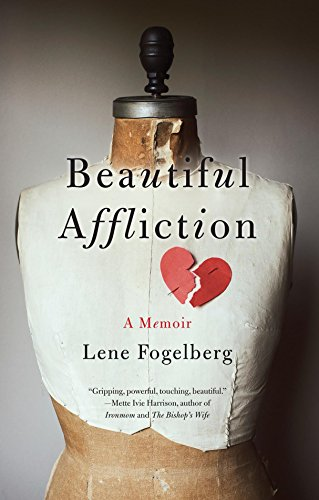 Beautiful Affliction: A Memoir by Lene Fogelberg