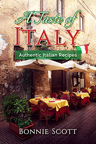 A Taste of Italy: Authentic Italian Recipes by Bonnie Scott