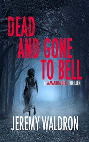 DEAD AND GONE TO BELL (A Samantha Bell Mystery Thriller Book 1) by Jeremy Waldron