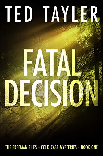Fatal Decision: The Freeman Files Series - Book 1 by Ted Tayler