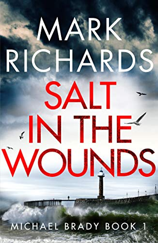 Salt in the Wounds: A Yorkshire Coast Crime Thriller (Michael Brady Book 1) by Mark Richards