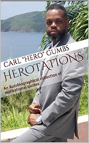 Herotations: An Autobiographical collection of motivational quotes by Carl