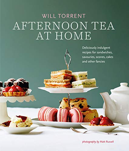 Afternoon Tea At Home: Deliciously indulgent recipes for sandwiches, savouries, scones, cakes and other fancies by Will Torrent