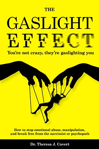 The Gaslight Effect: You're not crazy, they're gaslighting you - How to stop emotional abuse, manipulation, and break free from the narcissist or psychopath by Dr.Theresa J. Covert