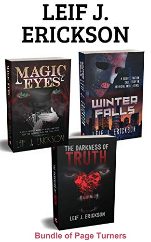 Leif J. Erickson Sci-Fi and Thriller Bundle: Winter Falls - Magic Eyes - The Darkness of Truth by Leif J. Erickson