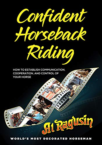 Confident Horseback Riding : How to Establish Communication, Cooperation and Control of Your Horse by Al Ragusin