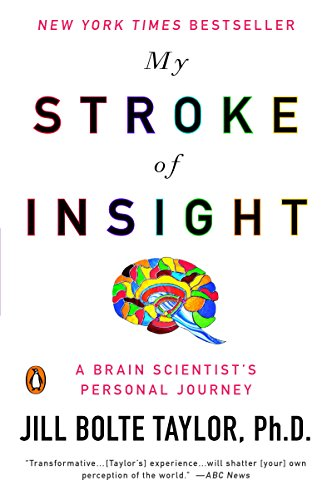 My Stroke of Insight: A Brain Scientist's Personal Journey by Jill Bolte Taylor