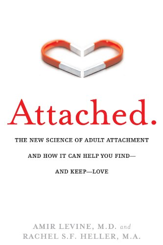 Attached: The New Science of Adult Attachment and How It Can Help You Find—and Keep—Love: The New Science of Adult Attachment and How It Can Help You Find--and Keep-- Love by Amir Levine