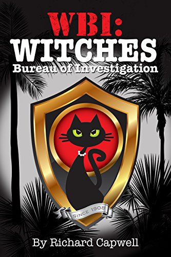 WBI: Witches Bureau Of Investigation (WBI Series Book 1) by Richard Capwell