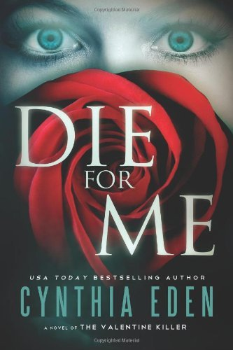Die For Me: A Novel of the Valentine Killer by Cynthia Eden