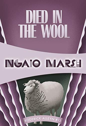 Died in the Wool (Roderick Alleyn Book 13) by Ngaio Marsh