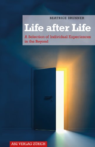 Life after Life: A Selection of Individual Experiences in the Beyond by Beatrice Brunner