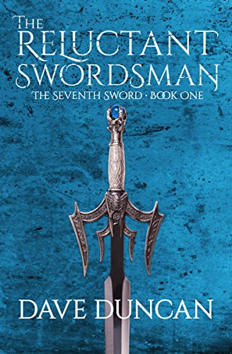 The Reluctant Swordsman (The Seventh Sword Book 1) by Dave Duncan