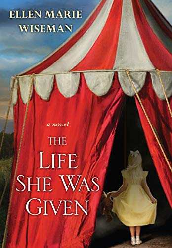 The Life She Was Given: A Moving and Emotional Saga of Family and Resilient Women by Ellen Marie Wiseman