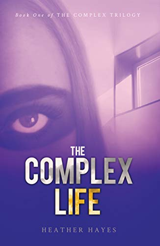 The Complex Life (The Complex Trilogy Book 1) by Heather Hayes