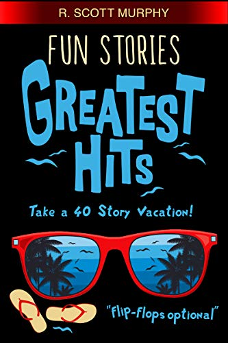 Fun Stories Greatest Hits: The short story humor book packed with 40 real-life comedy adventures. by R. Scott Murphy
