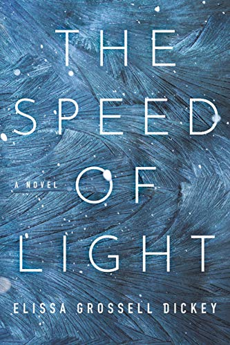 The Speed of Light: A Novel by Elissa Grossell Dickey