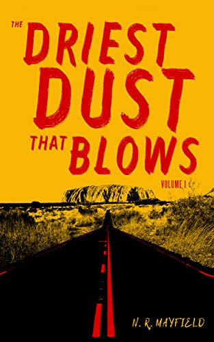 The Driest Dust That Blows: Volume I by N. R. Mayfield