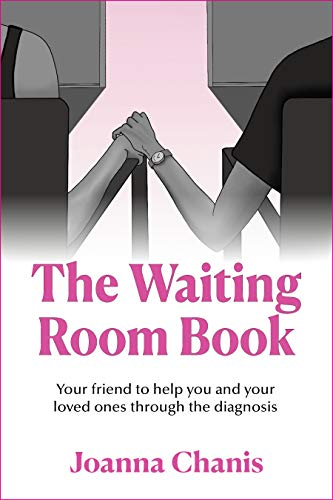 The Waiting Room: Your Friend to Help You and Your Loved Ones through the Diagnosis by Joanna  Chanis