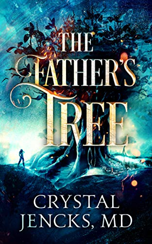 The Father's Tree: ... it's out there. by Crystal Jencks